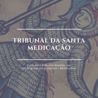 Tribunal da santa medicação